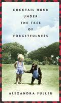 'Cocktail Hour Under the Tree of Forgetfulness' by Alexandra Fuller