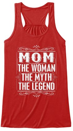 MOM, The Woman, The Myth, The Legend Mother's Day Gift Bella Flowy Tops, T-shirts and Tanks. #love #mommy