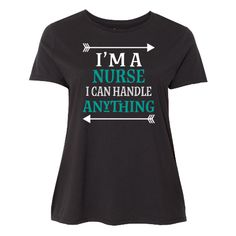 Funny nurse Women's Plus Size T-Shirt nursing occupation gift says I'm a nurse I can handle anything. $34.99 www.funnyoccupationtshirts.com