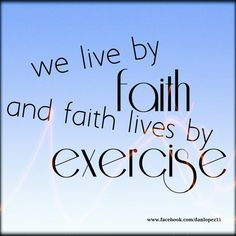 """""""We live by faith, and faith lives by exercise."""" #Quotes"""