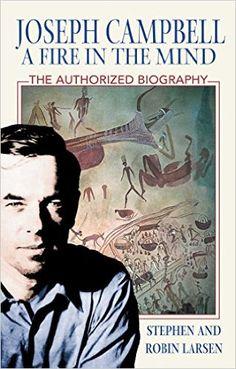 Joseph Campbell: A Fire in the Mind: Stephen Larsen, Robin Larsen: