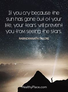 If you cry because the sun has gone out of your life, your tears will prevent you from seeing the stars – Rabindranath Tagore. Boss Quotes, Good Life Quotes, Happy Quotes, Great Quotes, Positive Quotes, Happiness Quotes, Motivational Stories, Inspirational Quotes, Sad Quotes That Make You Cry