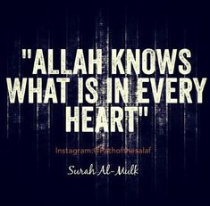 Allah knows what is in every heart. ♥ — [Surah Al-Mulk 67:13]