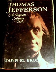 Thomas Jefferson : An Intimate History by Fawn M. Brodie (1974, Hardcover)