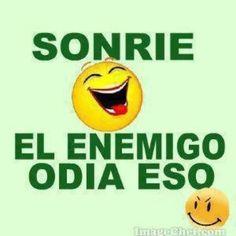 Sonríe...! :D El enemigo odia eso...