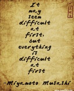 Martial arts is difficult like everything else.