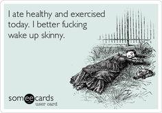 I better wake up skinny
