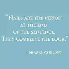 Nails are the period at the end of the sentence.  They complete the look.