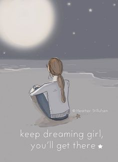 Keep dreaming girl, you'll get there.