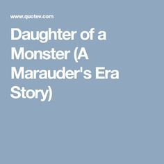 Daughter of a Monster (A Marauder's Era Story)