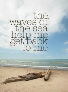 waves of the ocean, sand of the beach The Words, Quotes To Live By, Me Quotes, Beach Quotes And Sayings Inspiration, Famous Quotes, Daily Quotes, Positive Inspiration, Travel Inspiration, Summer Beach Quotes