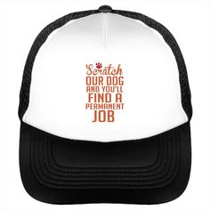 Scratch Our Dog And You'll Find A Permanent Job hat