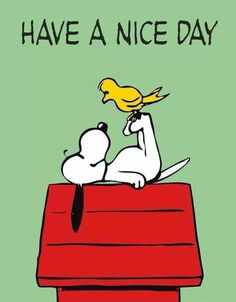 No matter how much you upset me... I still begin with 'have a nice day'