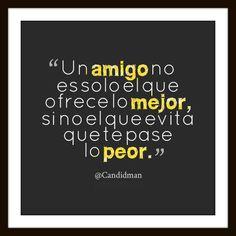 """""""Un amigo no es solo el que ofrece lo mejor, si no el que evita que te pase lo peor."""" #Citas #Frases @Candidman"""