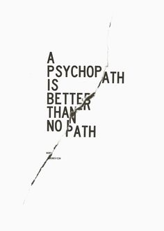 A psychopath is better than no path #words #quote Alex is a psychopath. Which really fucks up Orion, since he's always been loyal to his brother. But even if Alex is also the most bitter, at least he's got it figured out.