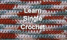 Single Crochet is one of the most basic crochet stitches. This page offers free, easy instruction to learn to crochet.
