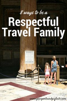 8 ways that your family can be respectful during travel. #travel #familytravel #wanderlust #respect #family