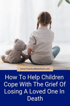 How To Help Children Cope With The Grief Of Losing A Loved One In Death- 9 ways you can help them support them during this time of loss, grief and death.