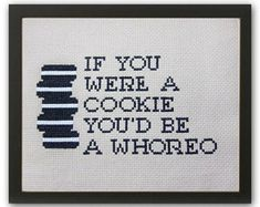 If You Were A Cookie You'd Be A Whoreo - Modern Cross Stitch PDF - Instant Download