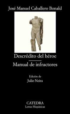 Descrédito del héroe ; Manual de infractores / José Manuel Caballero Bonald ; edición de Julio Neira - Madrid : Cátedra, 2015