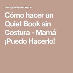 Cómo hacer un Quiet Book sin Costura - Mamá ¡Puedo Hacerlo!