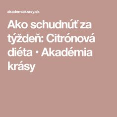 Ako schudnúť za týždeň: Citrónová diéta • Akadémia krásy Detox, Health Fitness, Recipes, Beauty, Nordic Interior, Skinny, Recipies, Thin Skinny, Ripped Recipes