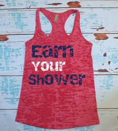 Earn Your Shower. Tank Top. Burnout. Soft. Racerback. Black. Women. Size Small - 2XLarge Inspire. Quote. (22.00 USD) by strongconfidentYOU