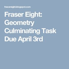 Fraser Eight: Geometry Culminating Task Due April 3rd