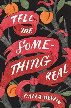 My friend and writing partner, who conveniently (for me!) works at Simon & Schuster slid an ARC copy ofTell Me Something Real, by Calla Devlin, when I was working on this list of 100 books fea…