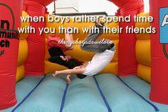 when boys would rather spend time with you than with their friends . -ThingsBoysDoWeLove .