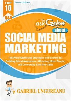 askGabe about Social Media Marketing: Fail-Proof Marketing Strategies and Secrets for Building Brand Awareness, Attracting More People, and Converting ... Sales (Second Edition) (The askGabe Series) by Gabriel Ungureanu, http://www.amazon.com/dp/B00HDE74UA/ref=cm_sw_r_pi_dp_48zDub16V3F3Q   This book is proudly promoted by EliteBookService.com