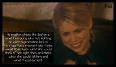 Rose Tyler  <3 and the doctor's love for her.