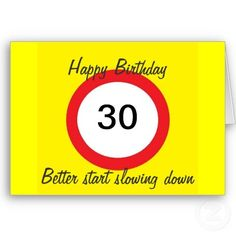 Shop 30 Road sign speed limit card created by artistjandavies. Personalize it with photos & text or purchase as is! Funny Happy Birthday Images, Happy 30th Birthday, Speed Limit, Slow Down, Love You, My Love, Custom Greeting Cards, Thoughtful Gifts, Smudging