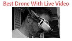 What is a drone without FPV? Buying the best drone with live video can be a difficult decision. Keep reading to let us help you make the right decision.