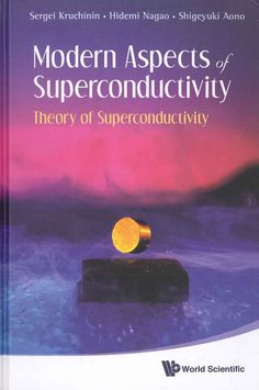 Modern aspects of superconductivity : theory of superconductivity / Sergei Kruchinin, Hidemi Nagao et Shigeyuki Aono