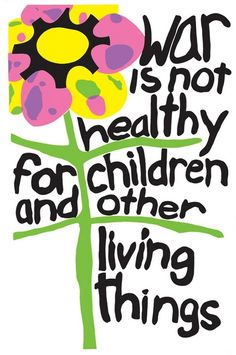 War is Not Healthy for Children and other living things  |  Anti-Vietnam War poster from the 1960s.