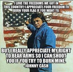 Quote by Johnny Cash. I'm not so sure I agree with him though on the appreciating people right to burn their flag. I see someone burning an American flag, I'm going to jail for what I do to them, period! From OldmanSpider: I Agree! Grimm, Donald Trump, I Appreciate You, American Pride, American Flag, American History, Johnny Cash, God Bless America, Before Us