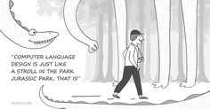 Computer language design is just like a stroll in the park, Jurassic park, that is  #programming #programmer #develop #developer #it #telecom #web #illustration #illustrator #moodoftheday #create #creative #create2be #createtobe #graphicdesign #mobile #app #sketch #TNYcartoons #motiongraphics #lisbon #monday #code #soft #sostware #itjokes #jokes