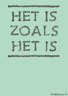 Het is zoals het is. Favorite Quotes, Best Quotes, Love Quotes, Funny Quotes, Inspirational Quotes, Motivational Quotes, Words Quotes, Wise Words, Sayings