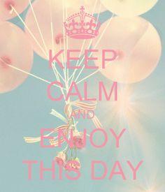 Manten la calma y disfruta de este dia