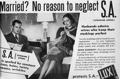 """""""Husbands admire wives who keep their stockings perfect."""" In the 1930s, advertisers wanted women to worry about their """"S.A."""" or """"Stocking Appeal."""" HA."""