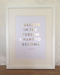 I BELIEVE IN THE PERSON I WANT TO BECOME  LANA DEL REY    This listing is for a handmade gold foil print inspired by Lana Del Rey.    Printed onto A4