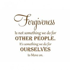 Forgiveness is not something we do for other people....wall quote
