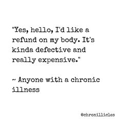 Yes, hello, I'd like a refund on my body. - All Diseases Chronic Migraines, Chronic Fatigue, Best Friend Poems, Thyroid Disease, Autoimmune Disease, Chronic Illness Quotes, Crohns Disease Quotes, Guillain Barre, Cidp