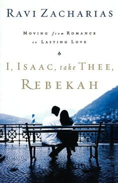I, Isaac, Take Thee, Rebekah: Moving from Romance to Lasting Love by Ravi Zacharias - excellent Saving A Marriage, Marriage Advice, Love And Marriage, Books To Read, My Books, Ravi Zacharias, Book Annotation, Lasting Love, Couple Questions