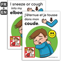 Fichiers PDF téléchargeables Langues: Français, anglais En couleurs uniquement 1 page par fichier Taille d'une page: 8,5 X 11 po. Affiche pour rappeler aux enfants de tousser ou d'éternuer dans leur coude afin de réduire la propagation des microbes.