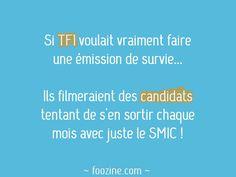 Si TF1 voulait vraiment faire une émission de survie... Ils filmeraient des candidats tentant de s'en sortie chaque mois avec juste le SMIC !