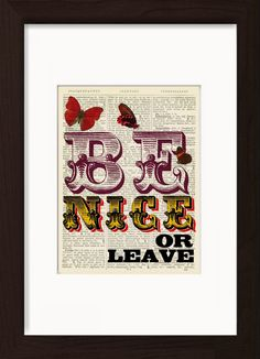 Be Nice Or Leave Typography Mounted / Matted Ready To Frame Dictionary Art Print. Mounted /Matted and Printed on 1890's Italian Dictionary. All our dictionary pages have that beautiful golden patina color that only comes from age. The result is a unique and absolutely beautiful print that is definitely a conversation piece. Page Size 180 mm x 140 mm / 5.5 x 7.5 inches. Mount Opening 130 mm x 170 mm / 5 x 6.5 inches. FRAME NOT INCLUDED. Every print comes with a mat/mount which means the…