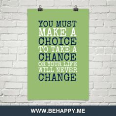 You must make a   choice to take a  chance or your life will never  change #232126