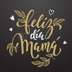 Illustration of Feliz dia de la madre. Hand drawn lettering title in Spanish. Happy Mothers Day Pictures, Mother Pictures, Mothers Day Quotes, Mothers Day Cards, Calligraphy Cards, Gold Calligraphy, Bakery Business Cards, Hand Drawn Lettering, Happy Birthday Images